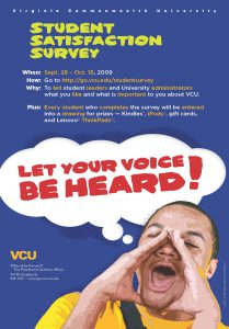 VCU promoted its student satisfaction assessment through methods such as this poster. This promotion helped increase participation, which then increased the amount of data the school could use to improve student satisfaction and student success.